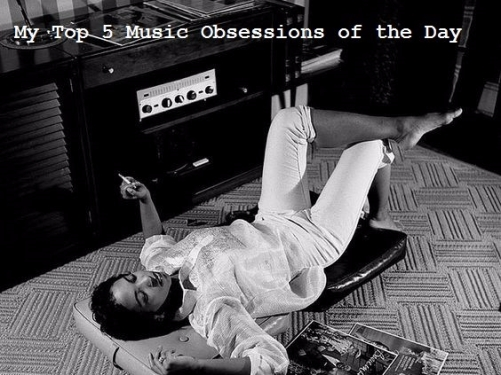 My Top 5 Music Obsessions of the Day