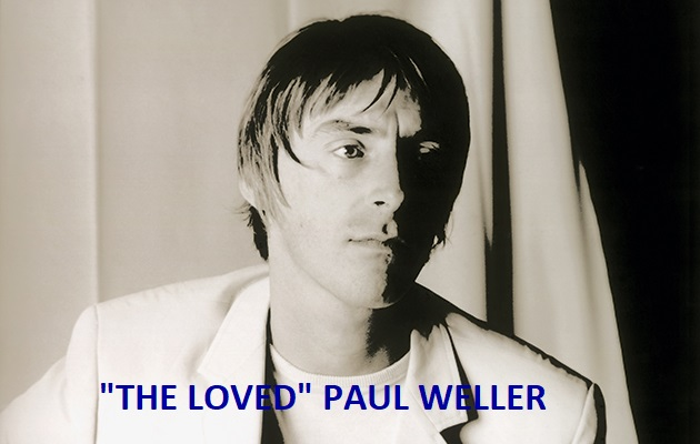 Weller Wednesday The Loved Paul Weller