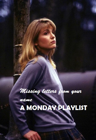 Missing letters from your name A Monday Playlist