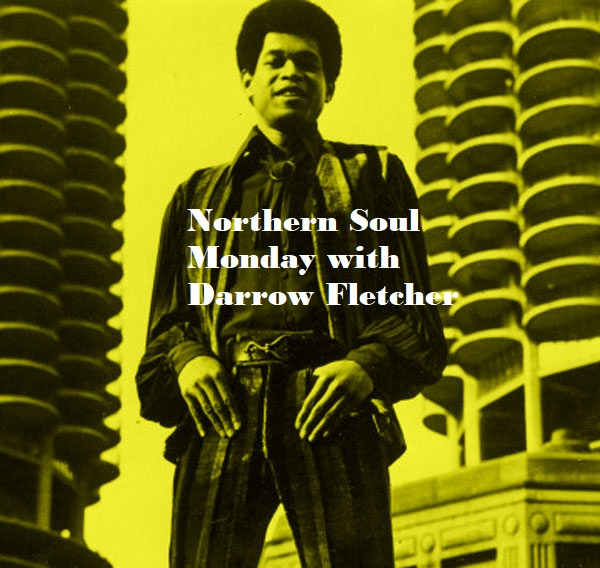 Northern Soul Monday Darrow Fletcher