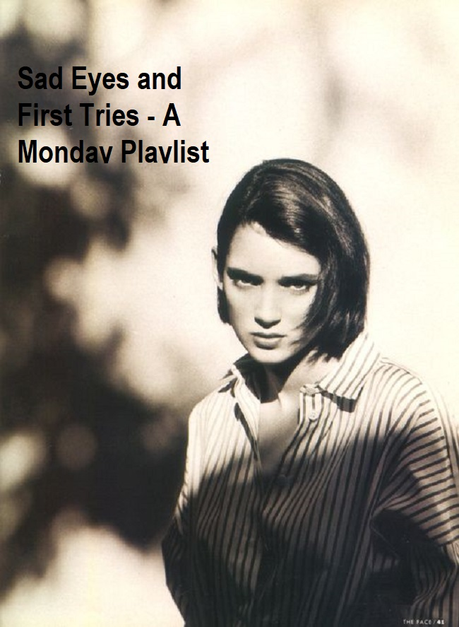 Sad Eyes and First Tries A Monday Playlist