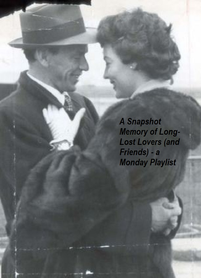 A Monday Playlist - A Snapshot of Long-Lost Lovers (and Friends)