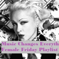 Music Changes Everything - Female Friday Playlist