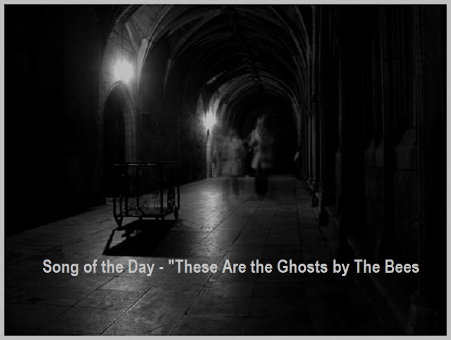 Song of the Day These Are the Ghosts by The Bees