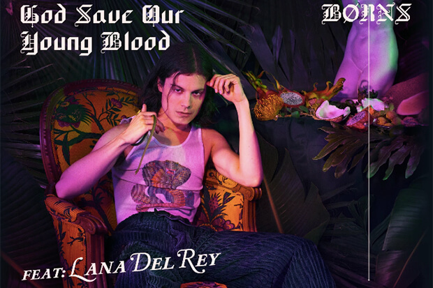 God Save Our Young Blood BORNS with Lana Del Rey New Releases Lyriquediscorde