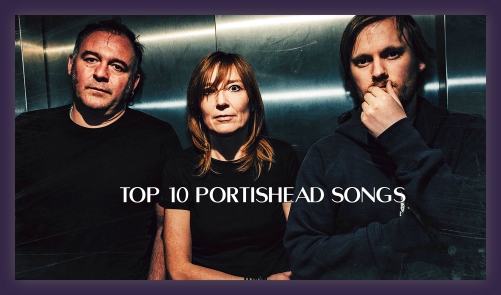 Top 10 Portishead Songs Lyriquediscorde