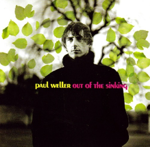 Paul Weller Out of the Sinking Britpop Shuffle Britpop Tuesday Lyriquediscorde Song 1