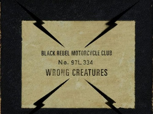 Wrong Creatures Black Rebel Motorcycle Club New Release Review Friday Lyriquediscorde