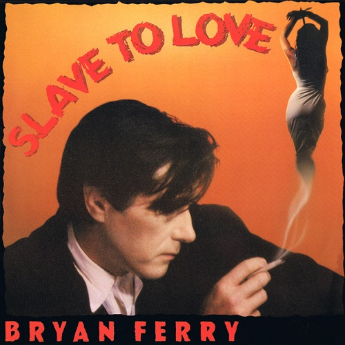 Slave to Love Bryan Ferry Album Cover Song of the Day Lyriquediscoirde