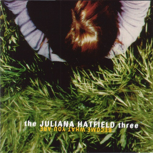The Juliana Hatfield Three Become What You Are Top 20 Leaving Earth on a Spaceship Albums Music Listography Lyriquediscorde
