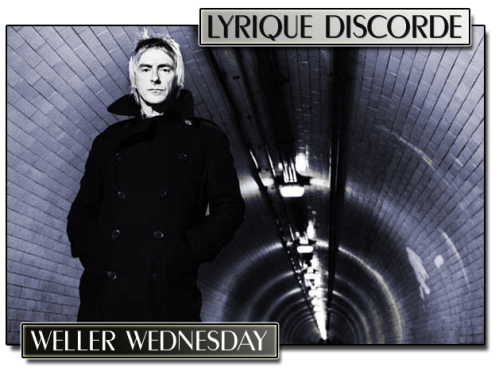 Weller Wednesday at Lyriquediscorde