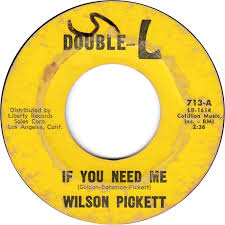 If You Need Me Wilson Pickett Song of the Day