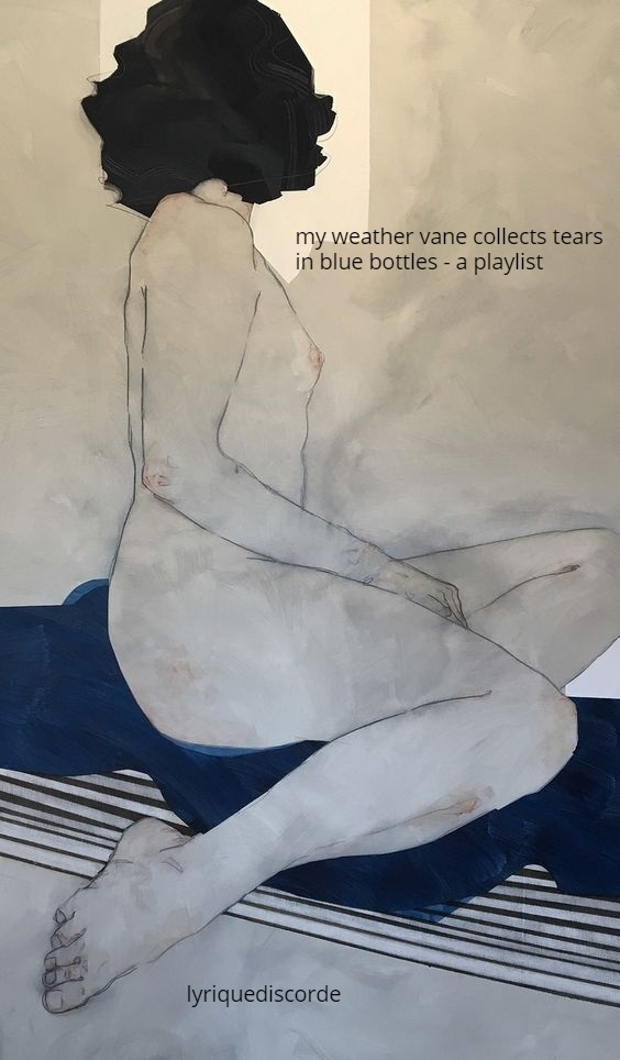 my weather vane collects tears in blue bottles a playlist lyriquediscorde