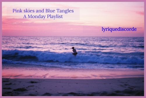 Pink Skies and Blue Tangles - A Monday Playlist